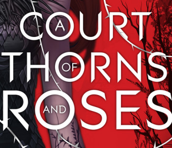A COURT OF THORNS AND ROSES by Sarah J. Maas — A Review