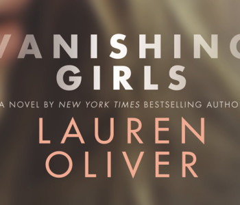 VANISHING GIRLS by Lauren Oliver — A Review