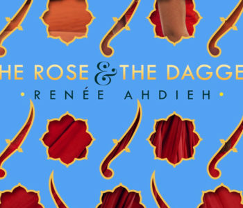 THE ROSE AND THE DAGGER by Renée Ahdieh — A Review