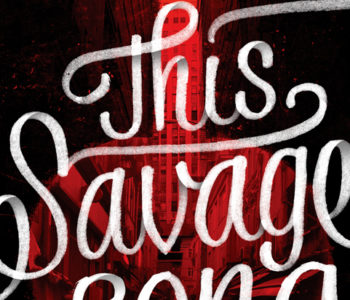 THIS SAVAGE SONG by Victoria Schwab – A Review